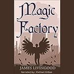 Magic Factory | James Livingood