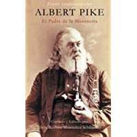 Albert Pike: El Padre de la Masonería (Spanish Edition)