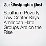 Southern Poverty Law Center Says American Hate Groups Are on the Rise   Abigail Hauslohner
