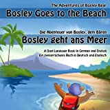 Bosley Goes to the Beach (German-English): A Dual Language Book in German and English (The Adventures of Bosley Bear) (Volume 2)