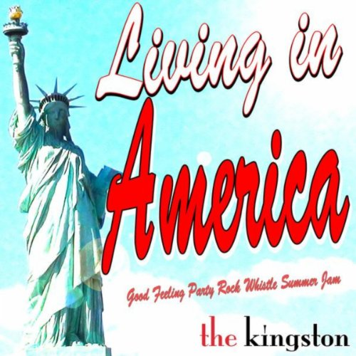 Living in America [Explicit] (Good Feeling Party Rock Whistle Summer Jam) -