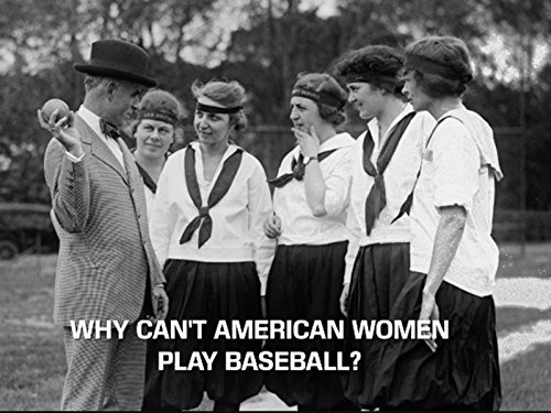 Why Can't American Women Play Baseball?