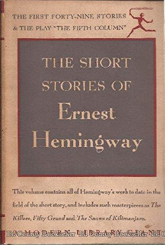 The Short Stories of Ernest Hemingway: The First Forty-Nine Stories and the play