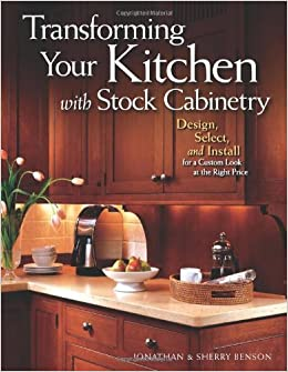 ... With Stock Cabinetry: Design, Select, And Install For A Custom Look At  The Right Price: Jonathan Benson, Sherry Benson: 9781565233959: Amazon.com:  Books
