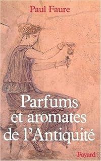 Parfums et aromates de l'Antiquité, Faure, Paul