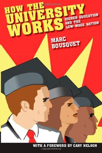 Download By Marc Bousquet - How the University Works: Higher Education and the Low-Wage Nation (12.2.2007) PDF ePub fb2 ebook