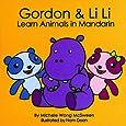 Gordon & Li Li Learn Animals in Mandarin (Mandarin for Kids) (English and Mandarin Edition) (English and Mandarin Chinese Edition)