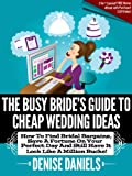 img - for The Busy Bride s Guide To Cheap Wedding Ideas: How To Find Bridal Bargains, Save A Fortune On Your Perfect Day And Still Have It Look Like A Million Bucks! book / textbook / text book