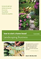 How to Start a Home-Based Landscaping Business, 7th Edition Front Cover