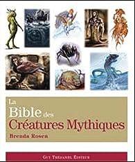 La bible des créatures mythiques par Brenda Rosen