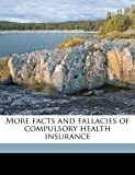 More Facts and Fallacies of Compulsory Health Insurance, Frederick L. 1865-1946 Hoffman, 1147839905