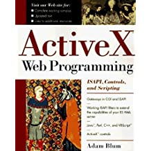 ActiveX Web Programming: ISAPI, Controls, and Scripting by Adam Blum (1996-12-31)