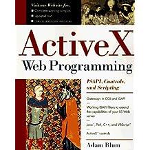 ActiveX Web Programming: ISAPI, Controls, and Scripting by Adam Blum (1996-12-31)