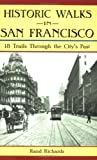 Historic Walks in San Francisco: 18 Trails Through the City's Past by Rand Richards front cover