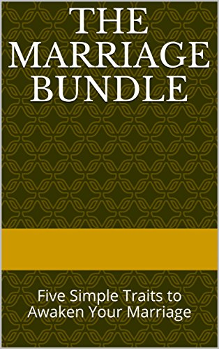 The Marriage Bundle: Five Simple Traits to Awaken Your Marriage (Evidence-Based Programs)