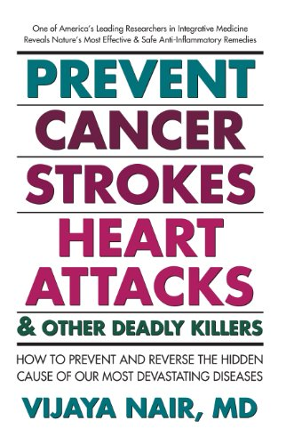 Prevent Cancer, Strokes, Heart Attacks & Other Deadly Killers: How to Prevent and Reverse the Hidden Cause of Our Most Devastating Diseases