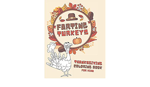 - Thanksgiving Coloring Book: Pages For Kids Ages 4-8 Featuring Farting  Turkeys (Toddler Coloring Book): Press, Natural Silly: 9798556387027:  Amazon.com: Books