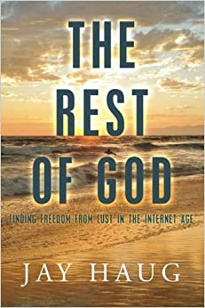 Book The Rest of God: Finding Freedom from Lust in the Internet Age