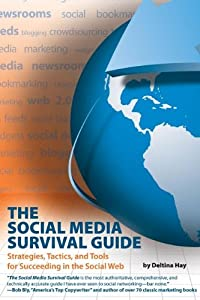 The Social Media Survival Guide: Strategies, Tactics, and Tools for Succeeding in the Social Web