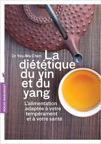 Livre gratuits en ligne La diététique du Yin et du Yang: L'alimentation adapté à votre tempérament et à votre santé pdf