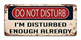 Print Crafted Do Not Disturb: I'm Disturbed Enough Already - Vintage Metal Sign | Funny Bedroom, Office, Man Cave Door Decor
