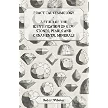 Practical Gemmology - A Study of the Identification of Gem-Stones, Pearls and Ornamental Minerals