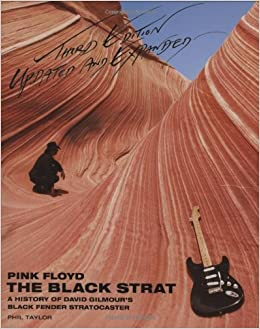 Pink Floyd: the Black Strat, : A History of David Gilmour's Fender Black Stratocaster by Taylor, Phil (2010)