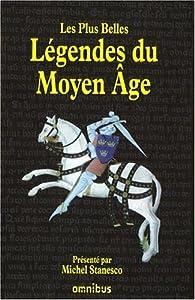 Les Plus Belles Légendes du Moyen Age par Michel Stanesco