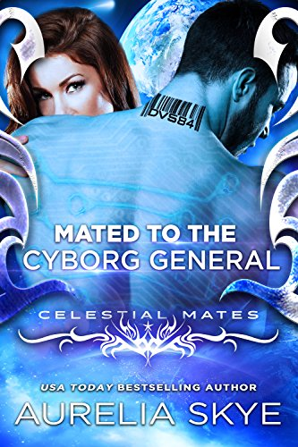 Mated To The Cyborg General: (Cybernetic Hearts #1) (Celestial Mates)