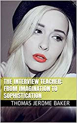 The Interview Teacher: From Imagination to Sophistication