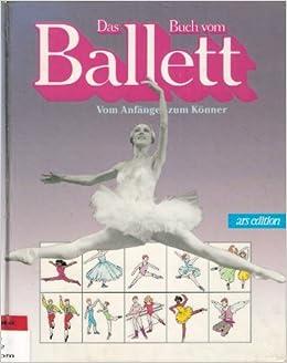 Das Buch Vom Ballett Vom Anfänger Zum Könner Amazon De Thomas Annabel Bücher