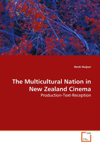 The Multicultural Nation in New Zealand Cinema: Production-Text-Reception
