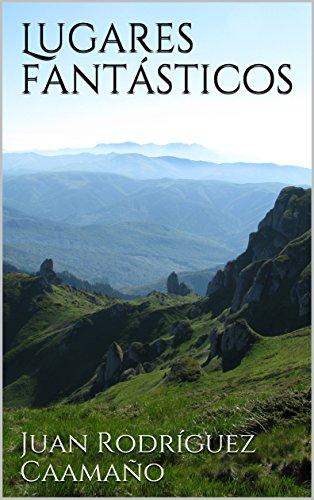 Lugares fantásticos (Cuentos Viajeros nº 1) (Spanish Edition)