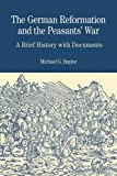 The German Reformation and the Peasants' War: A Brief History with Documents (Bedford Cultural Editions Series)