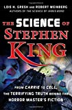 The Science of Stephen King: From Carrie to Cell, The Terrifying Truth Behind the Horror Master's Fiction