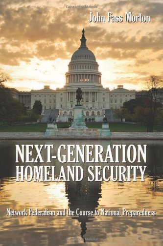 Read Online Next-Generation Homeland Security: Network Federalism and the Course to National Preparedness pdf