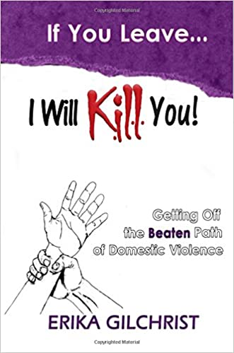 Book If You Leave, I Will Kill You!: Getting Off the Beaten Path of Domestic Violence