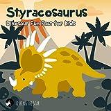 Styracosaurus Dinosaur Fun Fact for Kids (Fun Facts for Kids Book 9)