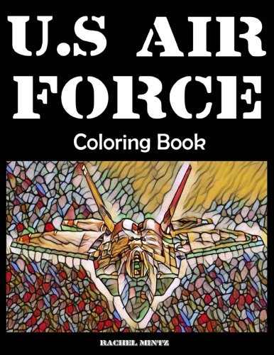 - US Air Force Coloring Book: Fighter Jets, Combat Planes, Surveillance, Bombers, F-22, F-35, F-15, F-16, B-1, B-52, B-2, A-10, C-17, Cv-22, C-130, ... Helicopters | 45 Large Images 8.5