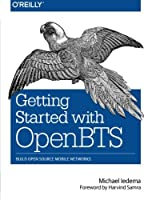 Getting Started with OpenBTS: Build Open Source Mobile Networks Front Cover
