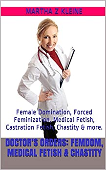 Orders: Femdom, Medical Fetish & Chastity: Female Domination, Forced