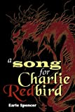 A Song for Charlie Redbird, Earle Spencer, 0615638945