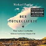 Der Totgeglaubte: Eine wahre Geschichte   Michael Punke