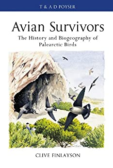 Avian survivors: The History and Biogeography of Palearctic Birds (Poyser Monographs) by [Finlayson, Clive]
