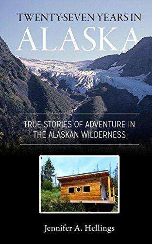 Twenty-Seven Years in Alaska: True Stories of Adventure in the Alaskan Wilderness by [Hellings, Jennifer]