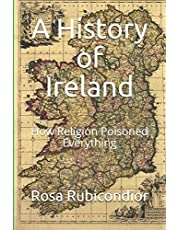 A History of Ireland: How Religion Poisoned Everything