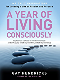 A Year of Living Consciously: 365 Daily Inspirations for Creating a Life of Passion and Purpose