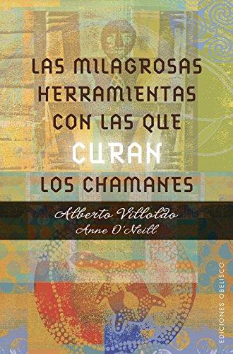 Las milagrosas herramientas con las que curan los chamanes  [Alberto Villoldo] (Tapa Blanda)