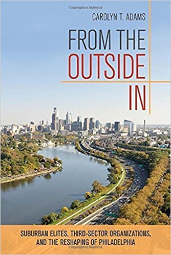 From the Outside In: Suburban Elites, Third-Sector Organizations, and the Reshaping of Philadelphia by Adams, Carolyn T.(October 21, 2014)