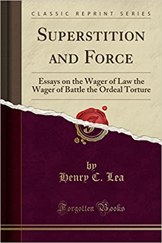 Superstition And Force Essays On The Wager Of Law The Wager Of  Superstition And Force Essays On The Wager Of Law The Wager Of Battle The  Ordeal Torture Classic Reprint Henry C Lea  Amazoncom  Books Essay On Religion And Science also Essay About Science  English Essays
